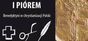 """Cykl wykładów wokół wystawy """"Krzyżem, pługiem, piórem. Benedyktyni w chrystianizacji Polski"""""""